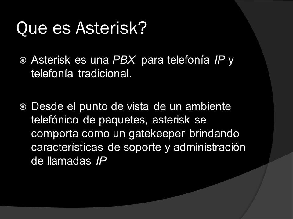Que es Asterisk Asterisk es una PBX para telefonía IP y telefonía tradicional.