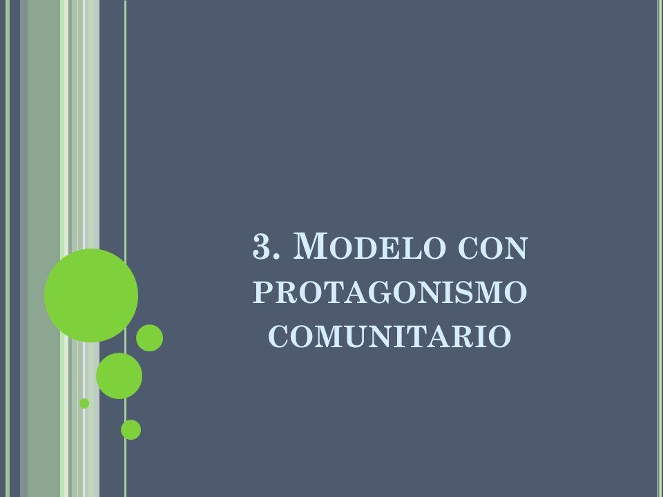 3. Modelo con protagonismo comunitario