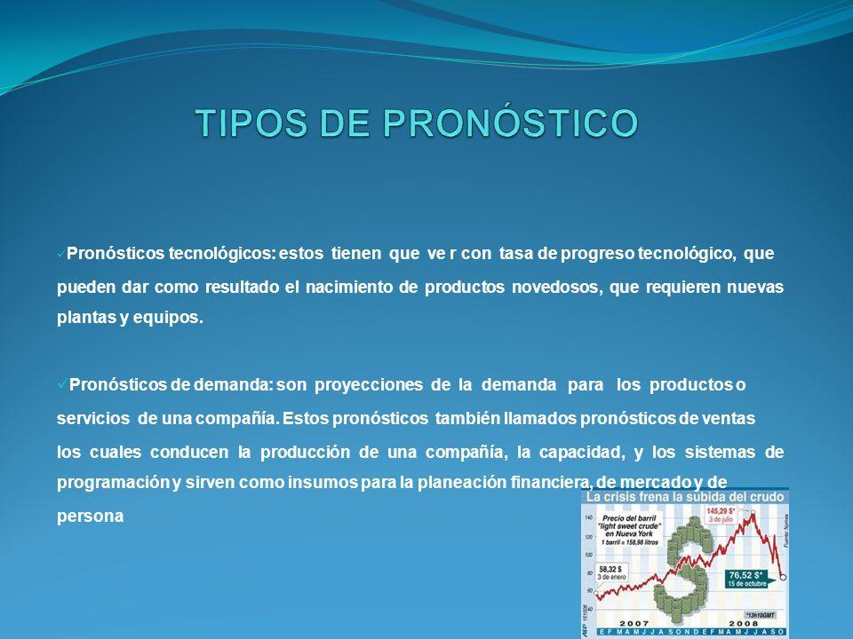 TIPOS DE PRONÓSTICO Pronósticos tecnológicos: estos tienen que ve r con tasa de progreso tecnológico, que.