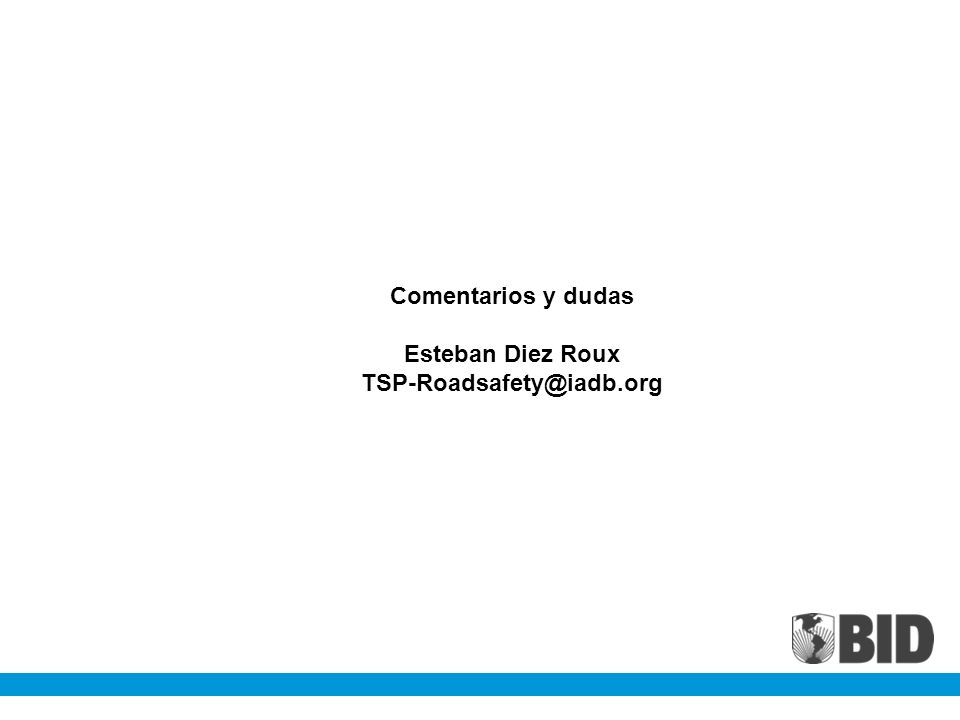 Comentarios y dudas Esteban Diez Roux TSP-Roadsafety@iadb.org