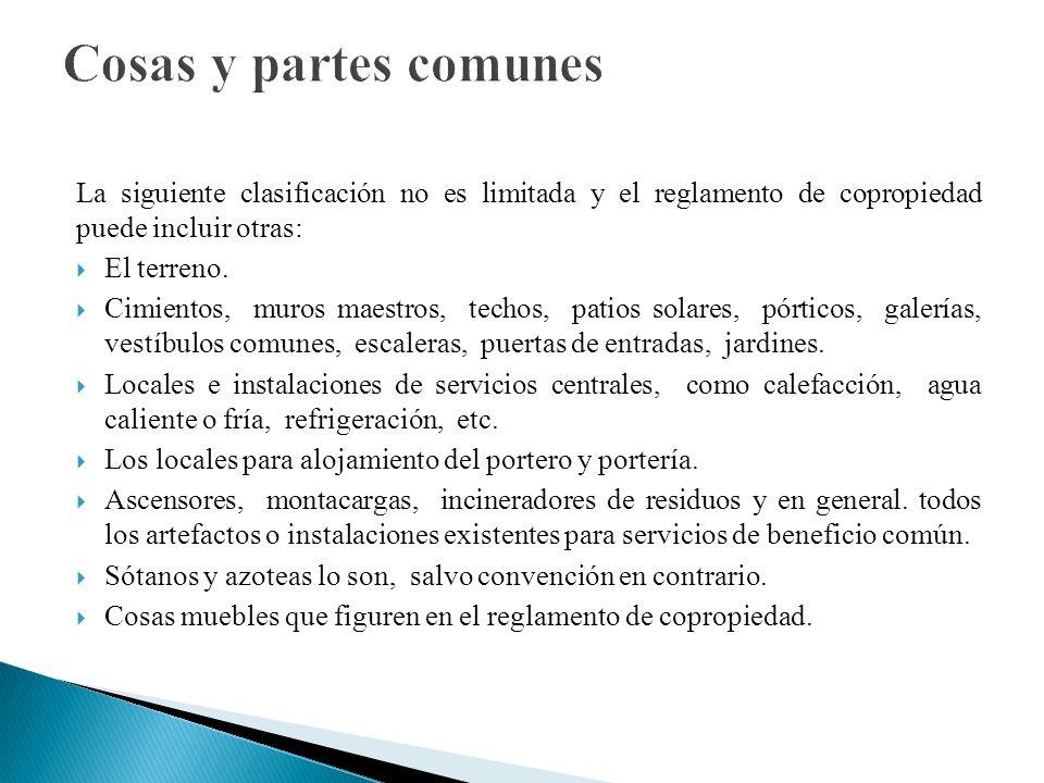 Cosas y partes comunesLa siguiente clasificación no es limitada y el reglamento de copropiedad puede incluir otras:
