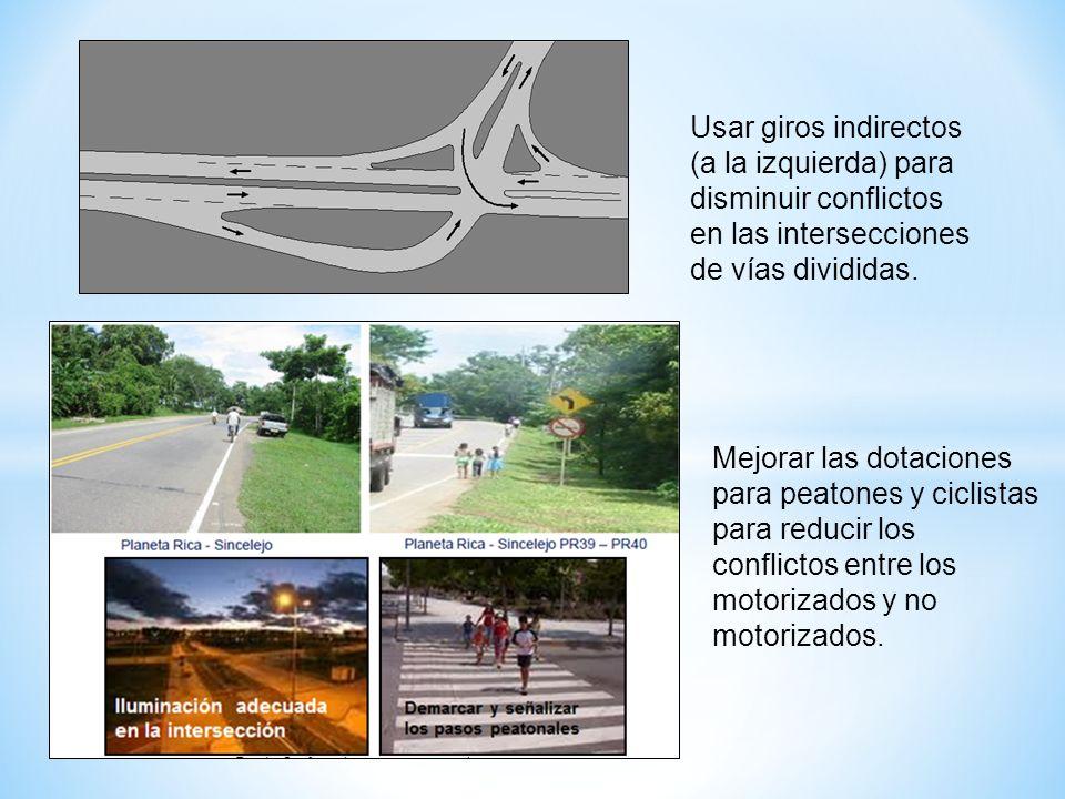Usar giros indirectos (a la izquierda) para disminuir conflictos en las intersecciones de vías divididas.