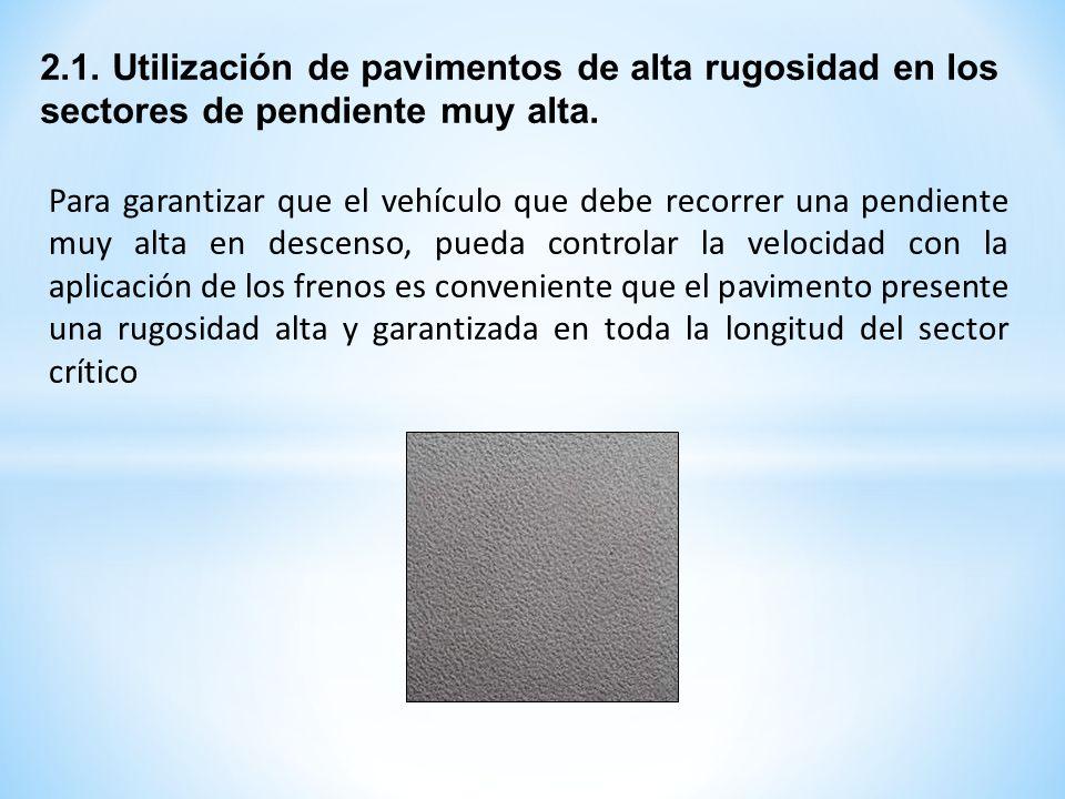 2.1. Utilización de pavimentos de alta rugosidad en los sectores de pendiente muy alta.