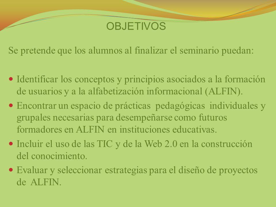 OBJETIVOS Se pretende que los alumnos al finalizar el seminario puedan: