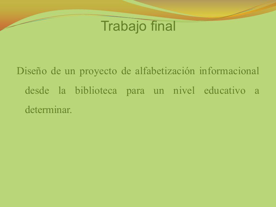 Trabajo final Diseño de un proyecto de alfabetización informacional desde la biblioteca para un nivel educativo a determinar.