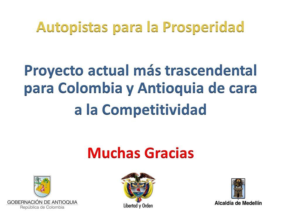 Autopistas para la Prosperidad Proyecto actual más trascendental para Colombia y Antioquia de cara a la Competitividad Muchas Gracias