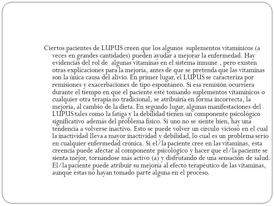 Ciertos pacientes de LUPUS creen que los algunos suplementos vitamínicos (a veces en grandes cantidades) pueden ayudar a mejorar la enfermedad.