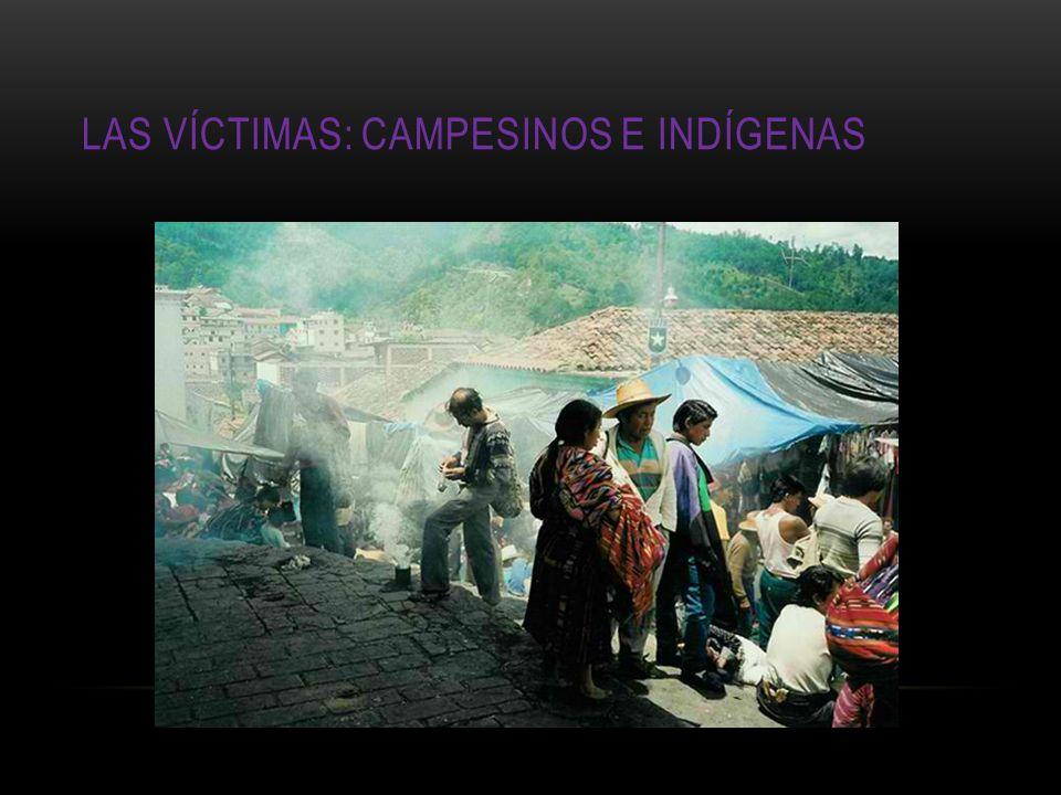Las víctimas: campesinos e indígenas