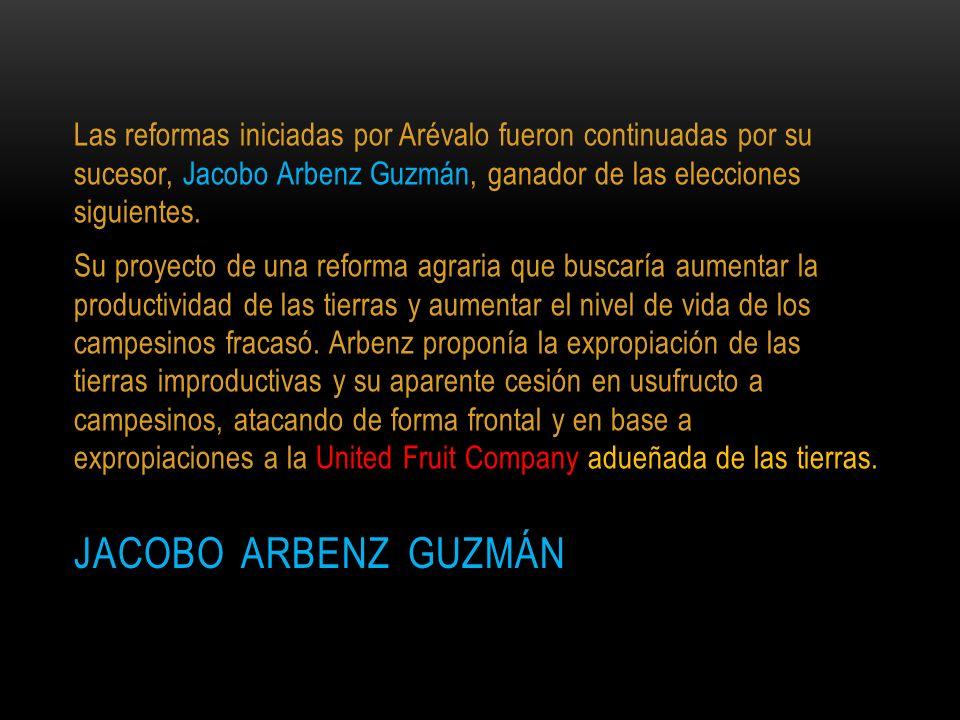 Las reformas iniciadas por Arévalo fueron continuadas por su sucesor, Jacobo Arbenz Guzmán, ganador de las elecciones siguientes.