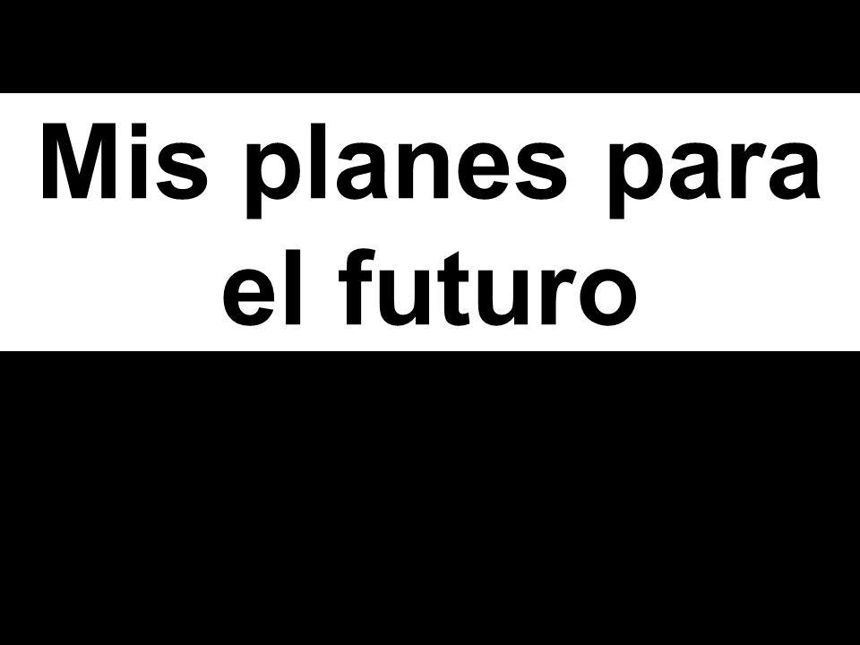 Mis planes para el futuro