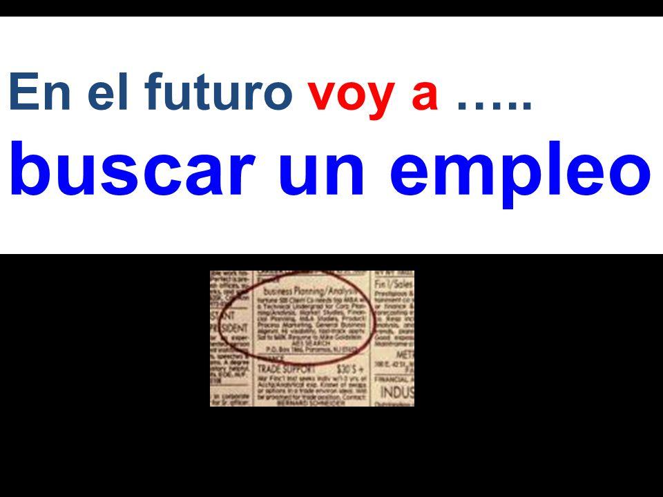 En el futuro voy a ….. buscar un empleo
