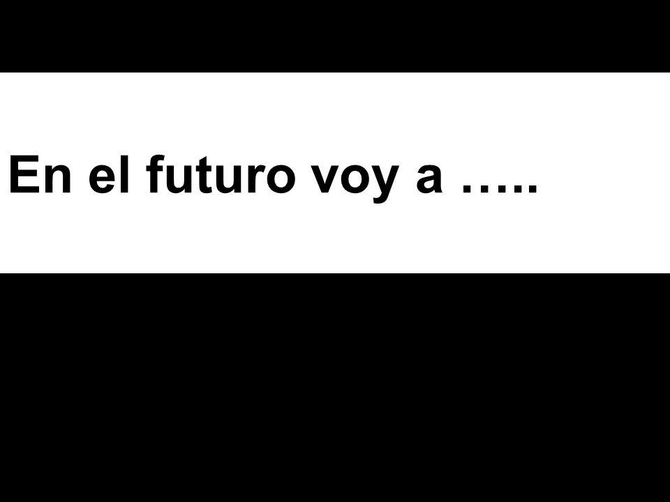 En el futuro voy a …..