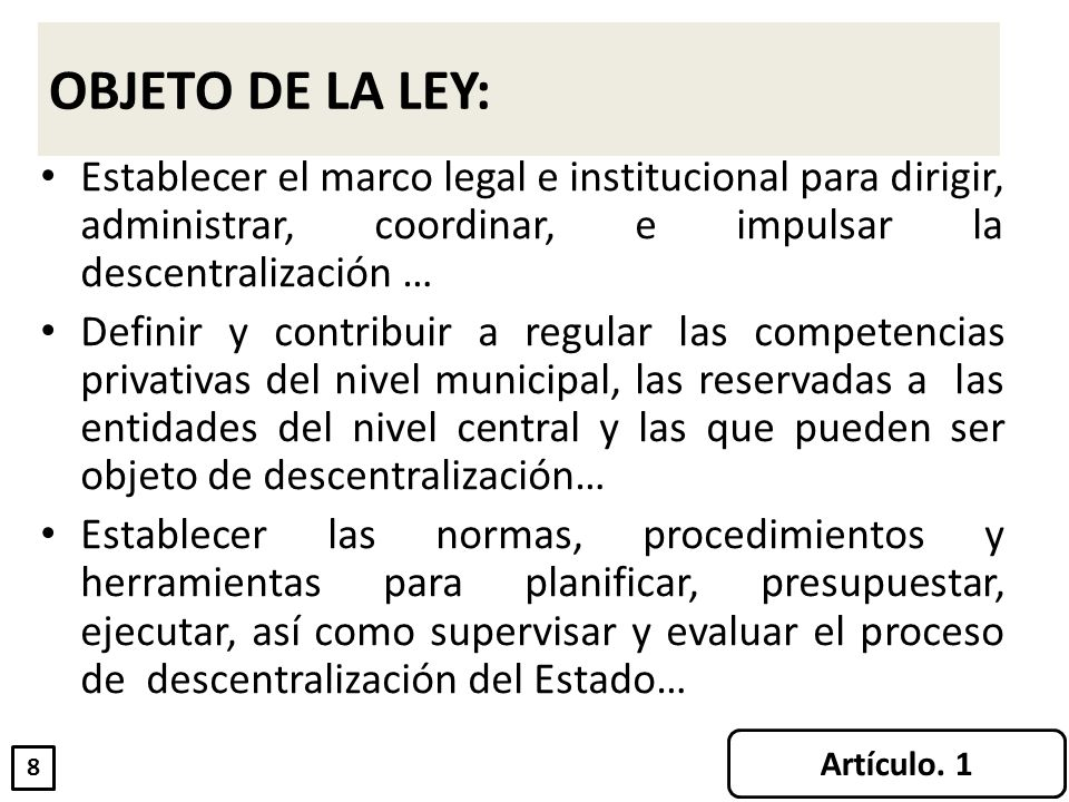 OBJETO DE LA LEY: Establecer el marco legal e institucional para dirigir, administrar, coordinar, e impulsar la descentralización …