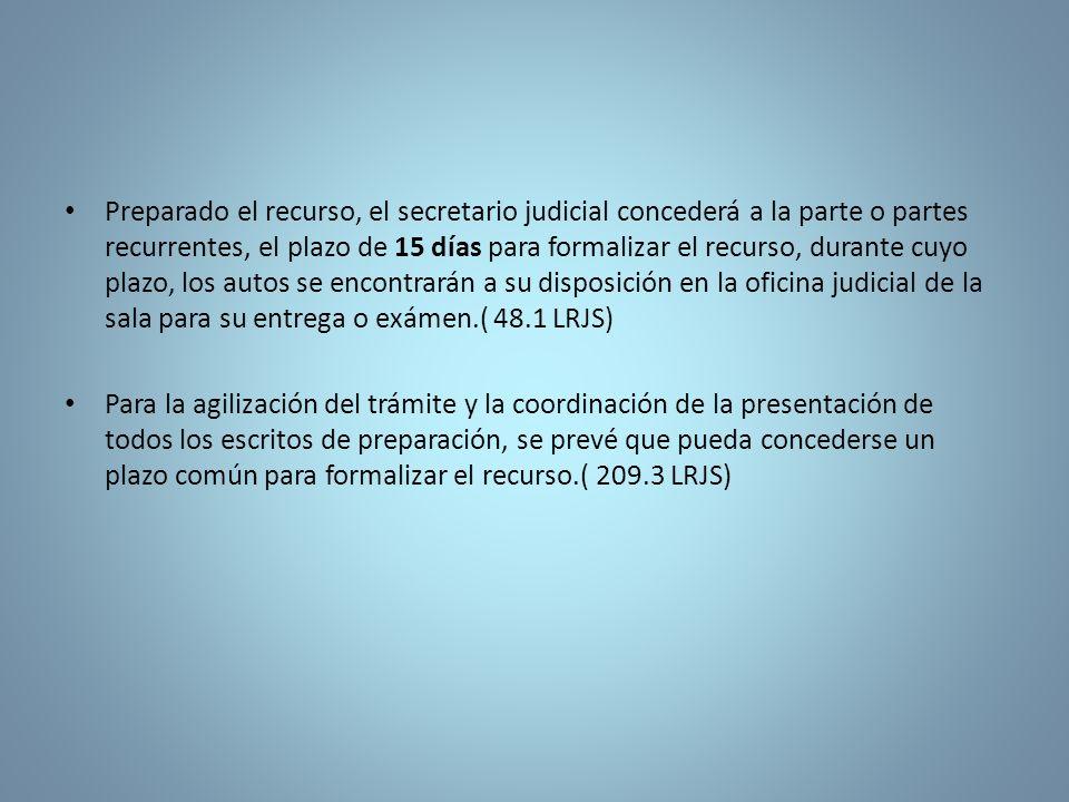 Preparado el recurso, el secretario judicial concederá a la parte o partes recurrentes, el plazo de 15 días para formalizar el recurso, durante cuyo plazo, los autos se encontrarán a su disposición en la oficina judicial de la sala para su entrega o exámen.( 48.1 LRJS)