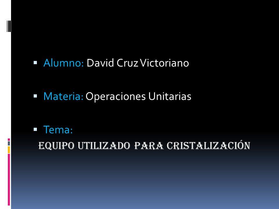 Alumno: David Cruz Victoriano Materia: Operaciones Unitarias Tema: