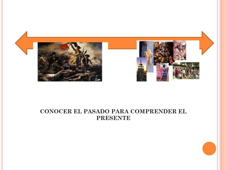 CONOCER EL PASADO PARA COMPRENDER EL PRESENTE