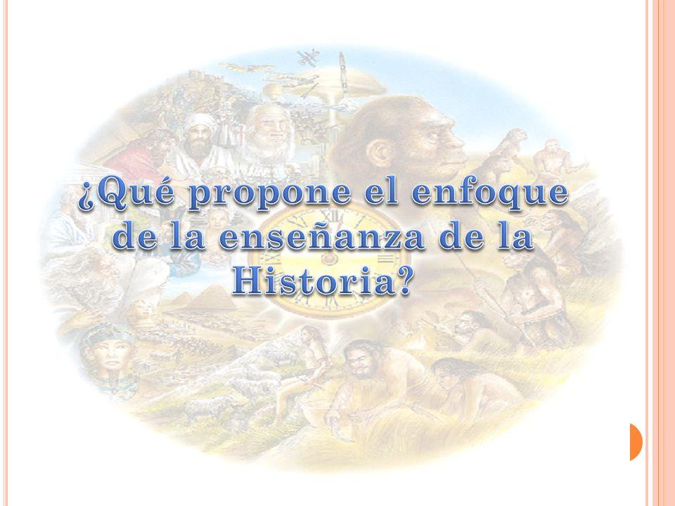 ¿Qué propone el enfoque de la enseñanza de la Historia