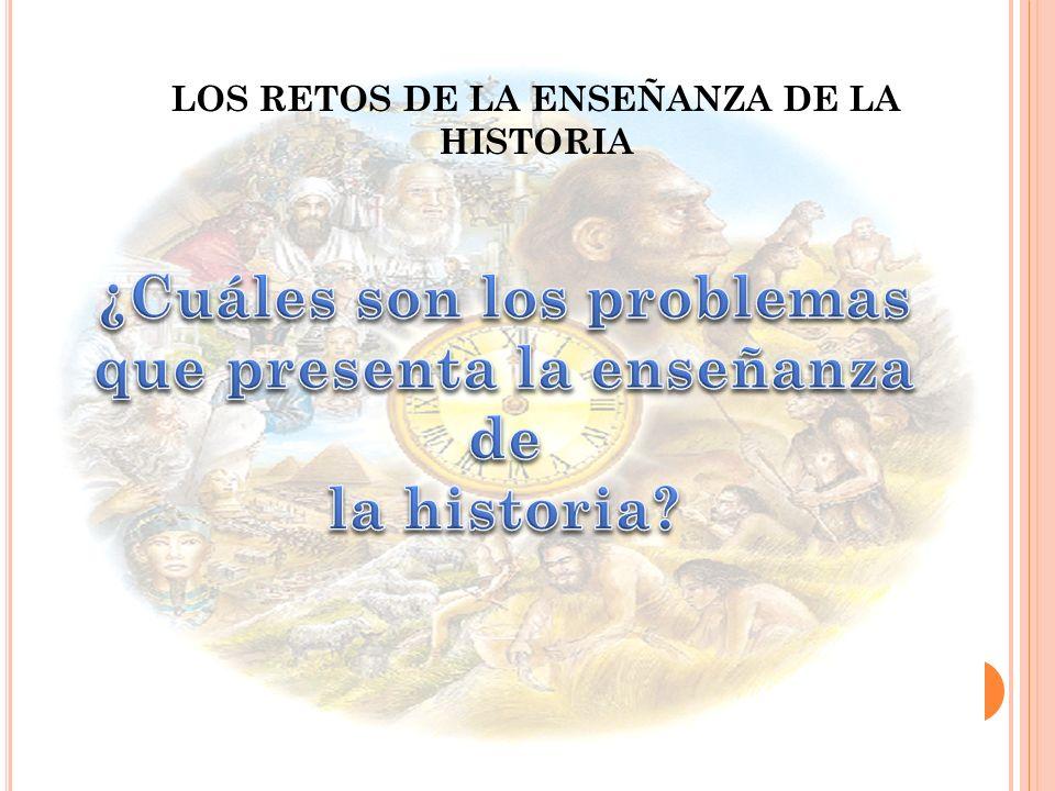 ¿Cuáles son los problemas que presenta la enseñanza de la historia