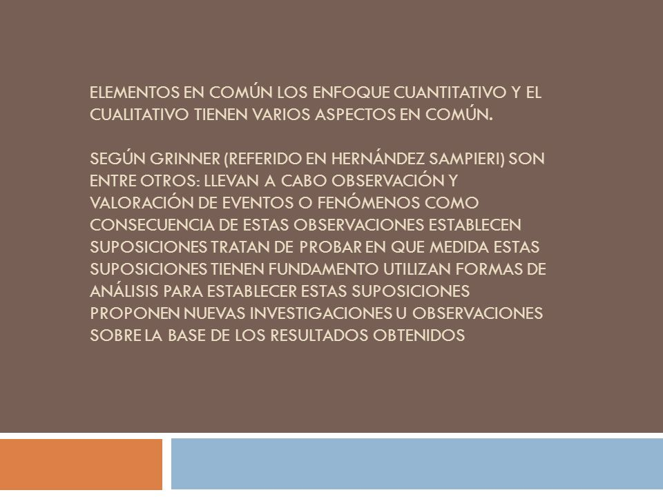 Elementos en común Los enfoque cuantitativo y el cualitativo tienen varios aspectos en común.