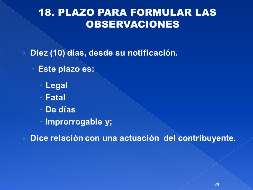 18. PLAZO PARA FORMULAR LAS OBSERVACIONES