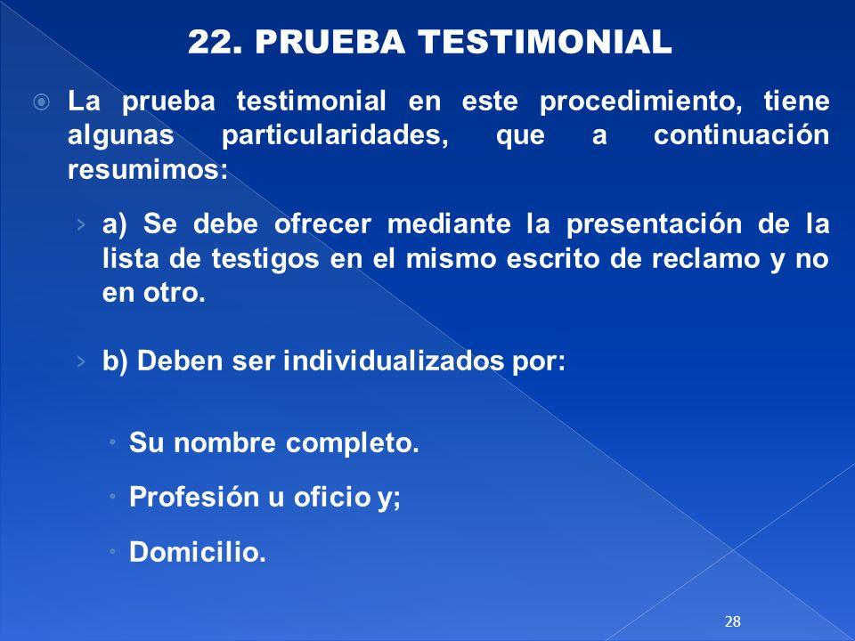 22. PRUEBA TESTIMONIAL La prueba testimonial en este procedimiento, tiene algunas particularidades, que a continuación resumimos: