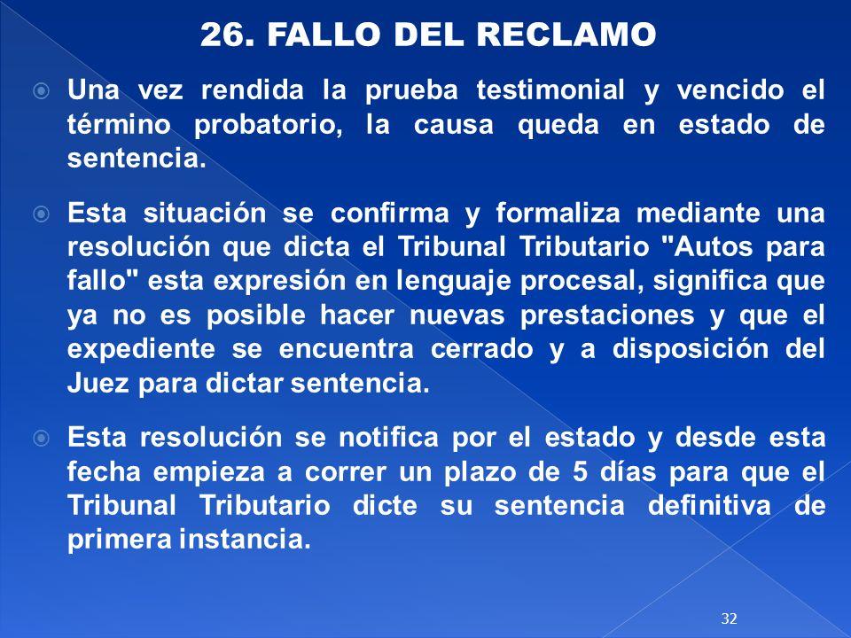 26. FALLO DEL RECLAMO Una vez rendida la prueba testimonial y vencido el término probatorio, la causa queda en estado de sentencia.