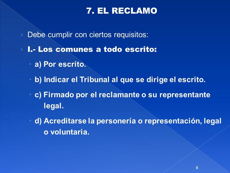 7. EL RECLAMO Debe cumplir con ciertos requisitos: