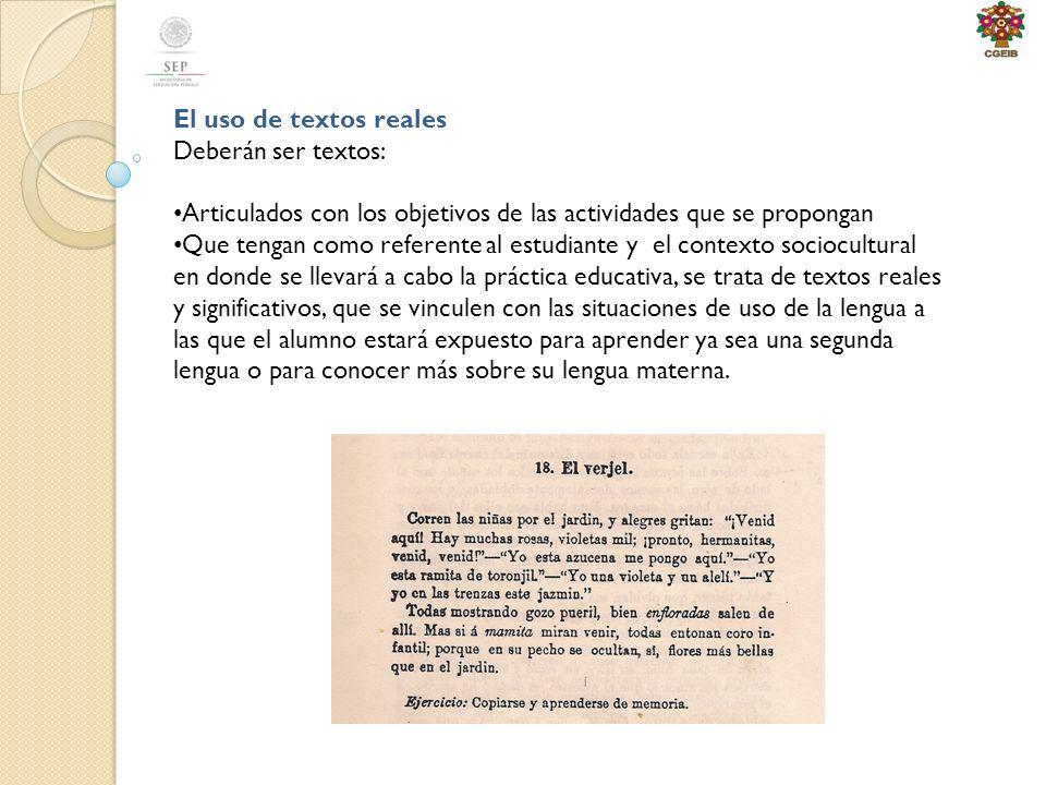 El uso de textos reales Deberán ser textos: Articulados con los objetivos de las actividades que se propongan.