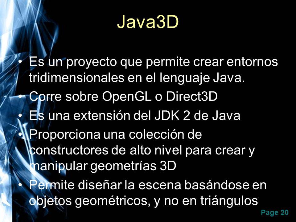 Java3D Es un proyecto que permite crear entornos tridimensionales en el lenguaje Java. Corre sobre OpenGL o Direct3D.