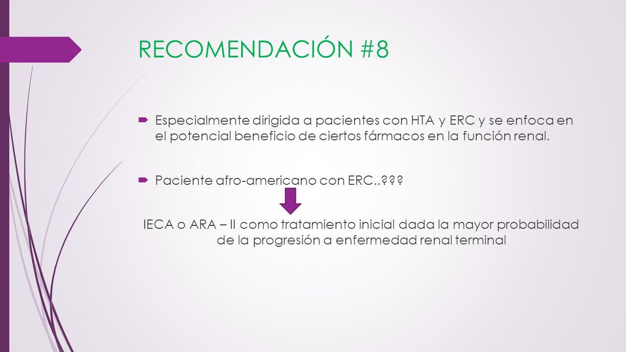 RECOMENDACIÓN #8 Especialmente dirigida a pacientes con HTA y ERC y se enfoca en el potencial beneficio de ciertos fármacos en la función renal.