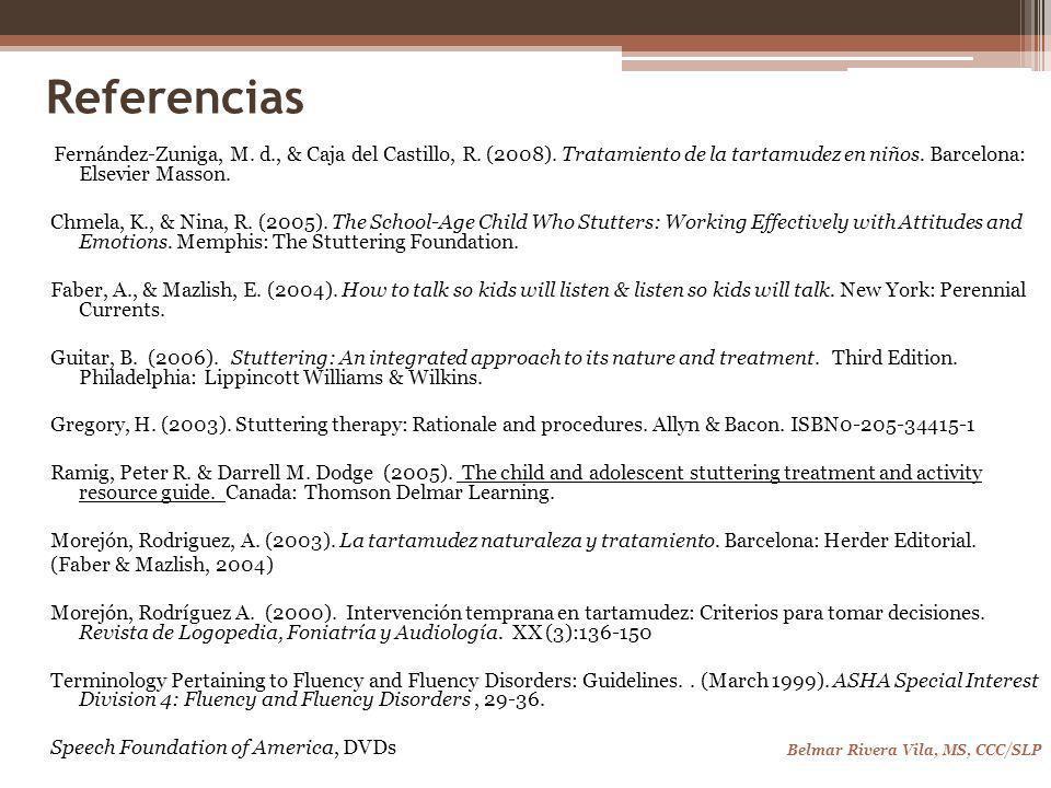 Referencias Fernández-Zuniga, M. d., & Caja del Castillo, R. (2008). Tratamiento de la tartamudez en niños. Barcelona: Elsevier Masson.