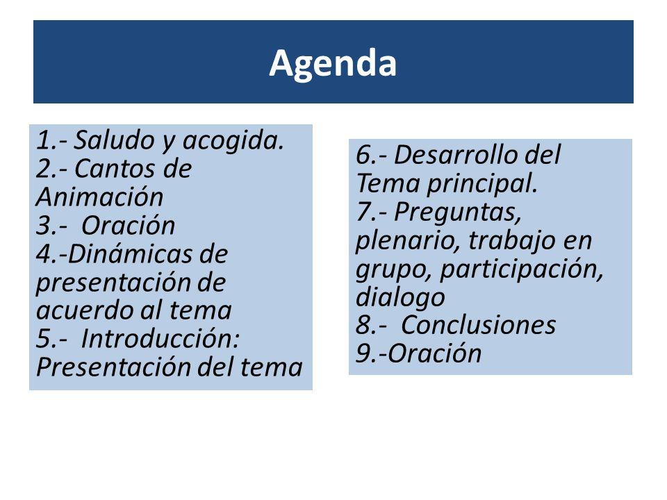 Agenda 1.- Saludo y acogida. 2.- Cantos de Animación