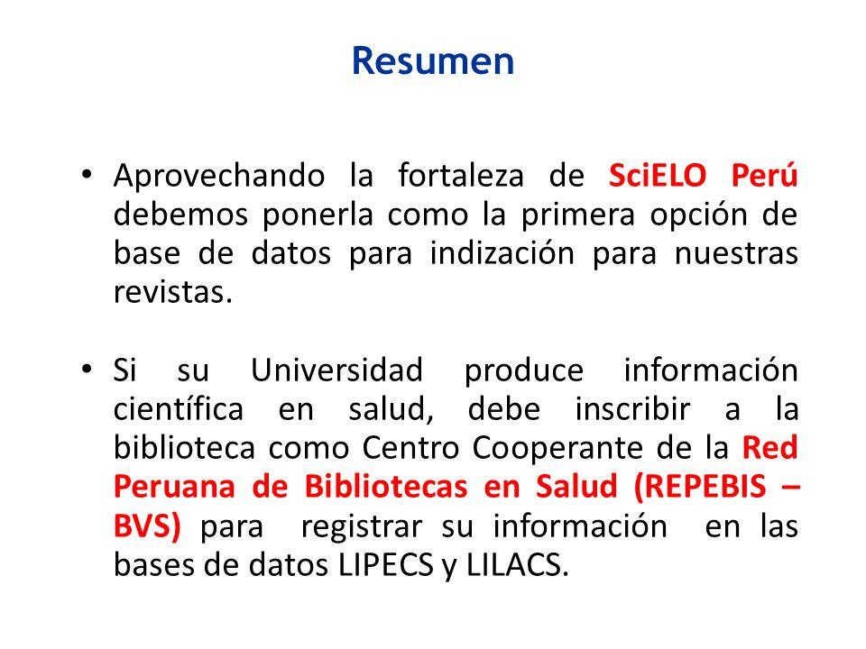 Resumen Aprovechando la fortaleza de SciELO Perú debemos ponerla como la primera opción de base de datos para indización para nuestras revistas.