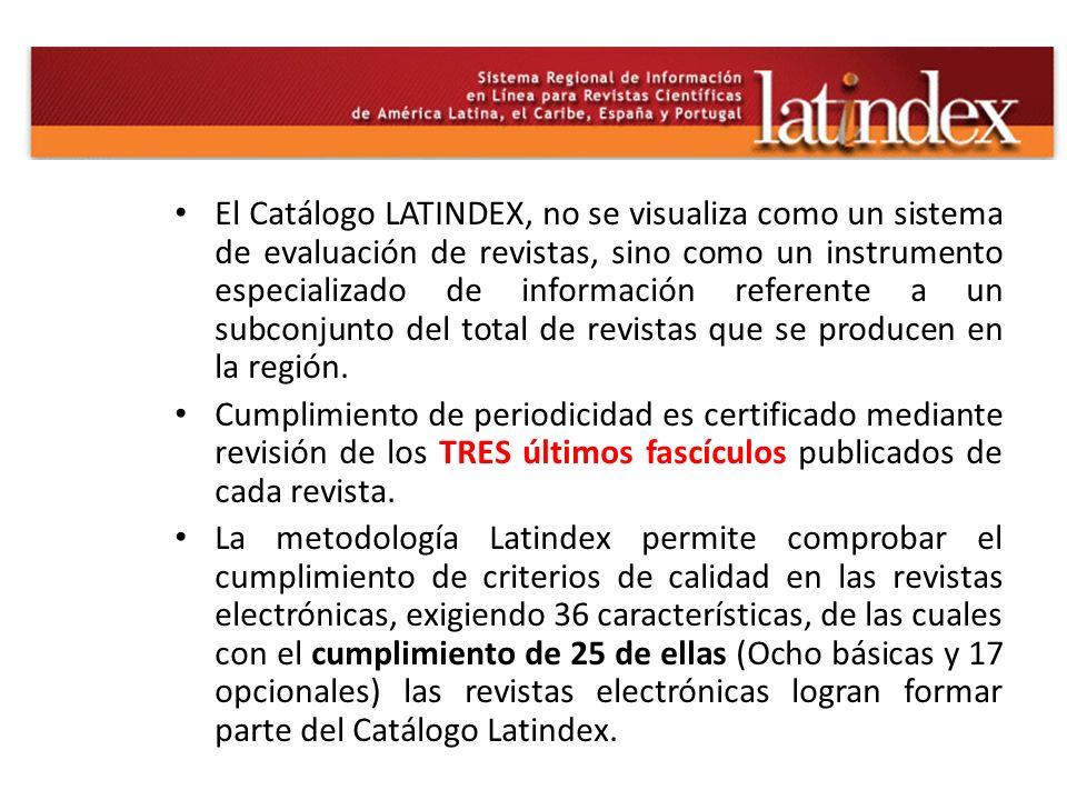 El Catálogo LATINDEX, no se visualiza como un sistema de evaluación de revistas, sino como un instrumento especializado de información referente a un subconjunto del total de revistas que se producen en la región.