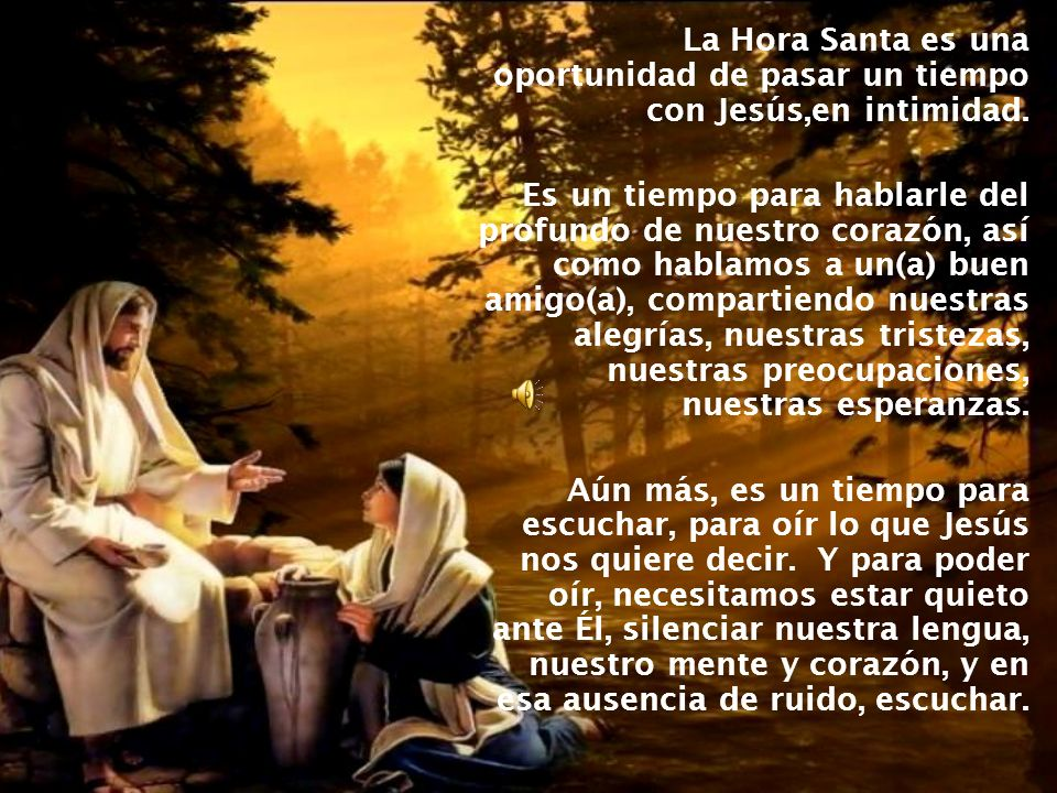 La Hora Santa es una oportunidad de pasar un tiempo con Jesús,en intimidad.