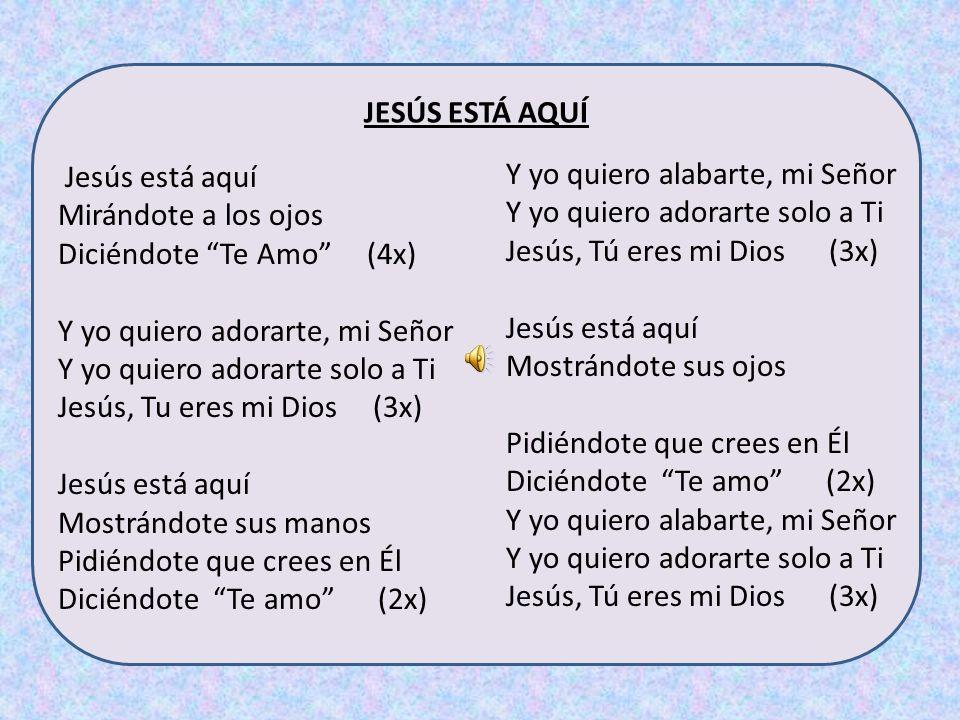 JESÚS ESTÁ AQUÍ Jesús está aquí. Mirándote a los ojos. Diciéndote Te Amo (4x) Y yo quiero adorarte, mi Señor.