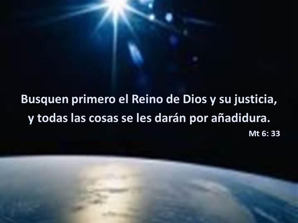 Busquen primero el Reino de Dios y su justicia,