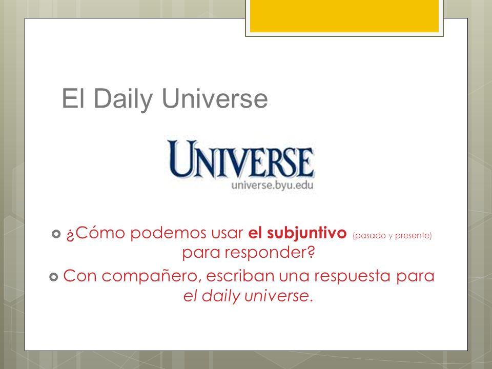 El Daily Universe ¿Cómo podemos usar el subjuntivo (pasado y presente) para responder.