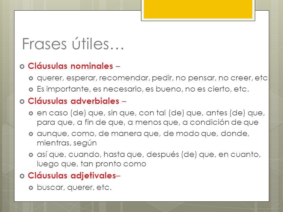 Frases útiles… Cláusulas nominales – Cláusulas adverbiales –