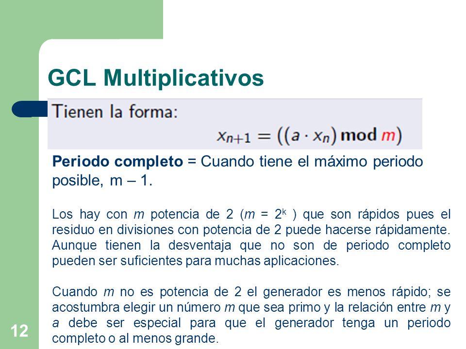 GCL Multiplicativos Periodo completo = Cuando tiene el máximo periodo posible, m – 1.