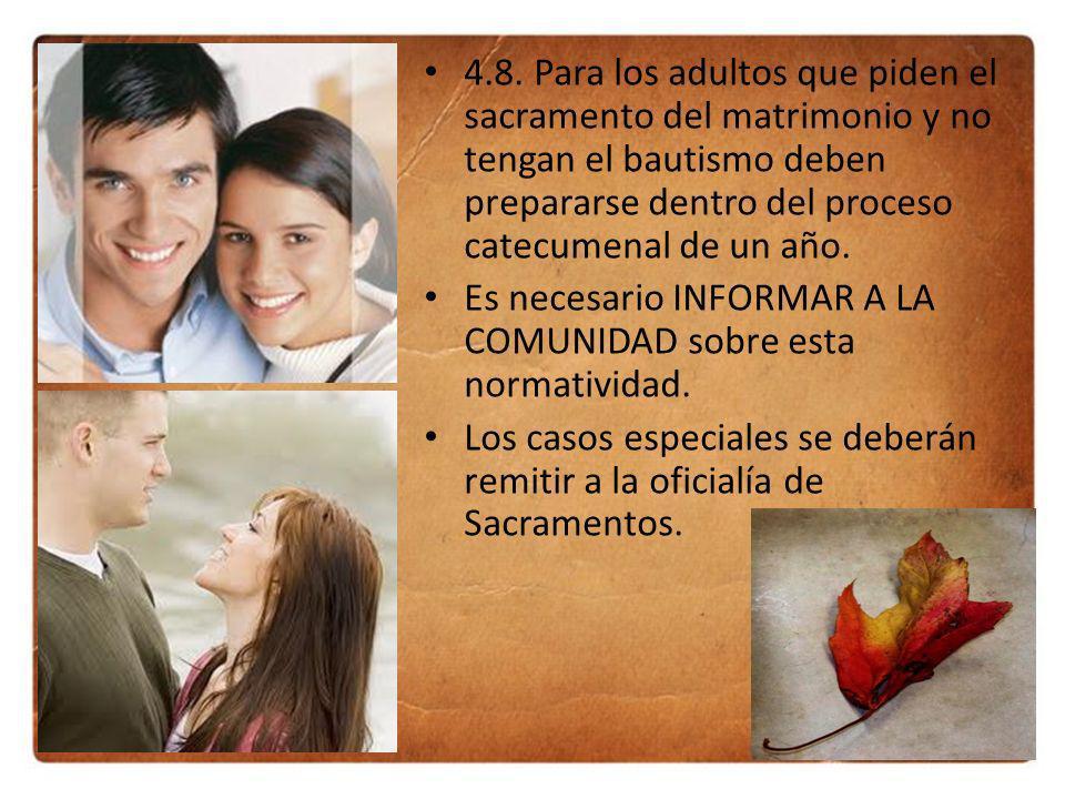 4.8. Para los adultos que piden el sacramento del matrimonio y no tengan el bautismo deben prepararse dentro del proceso catecumenal de un año.