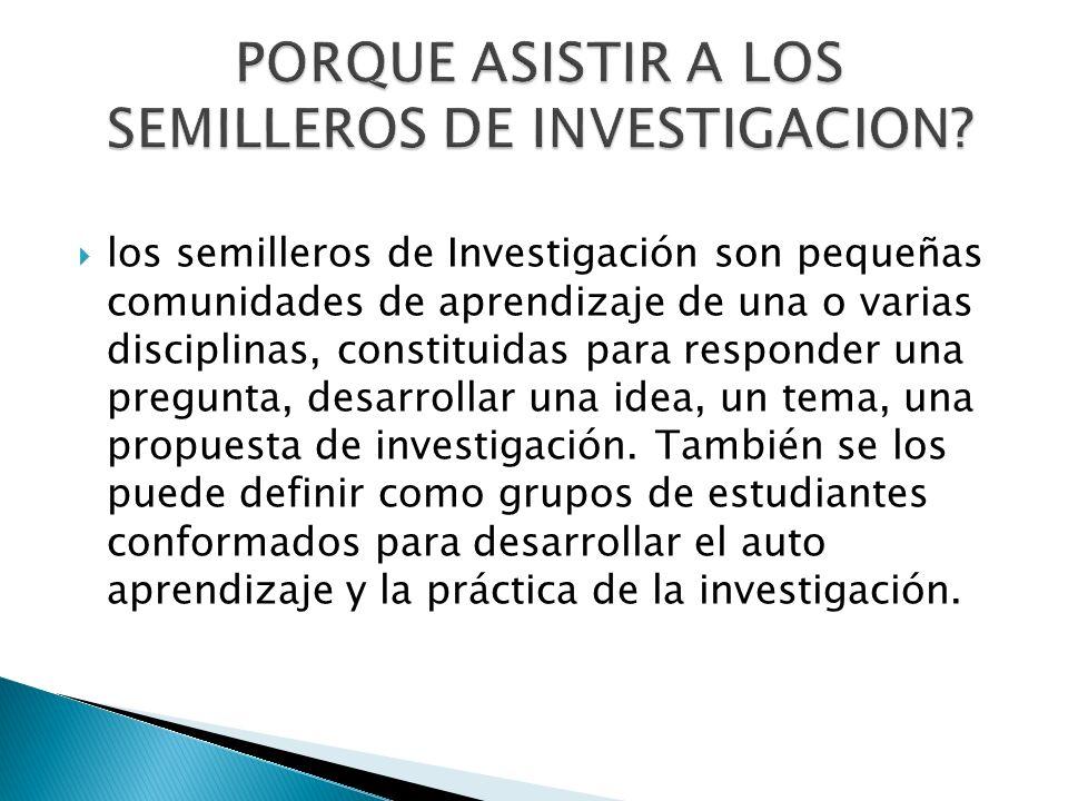 PORQUE ASISTIR A LOS SEMILLEROS DE INVESTIGACION