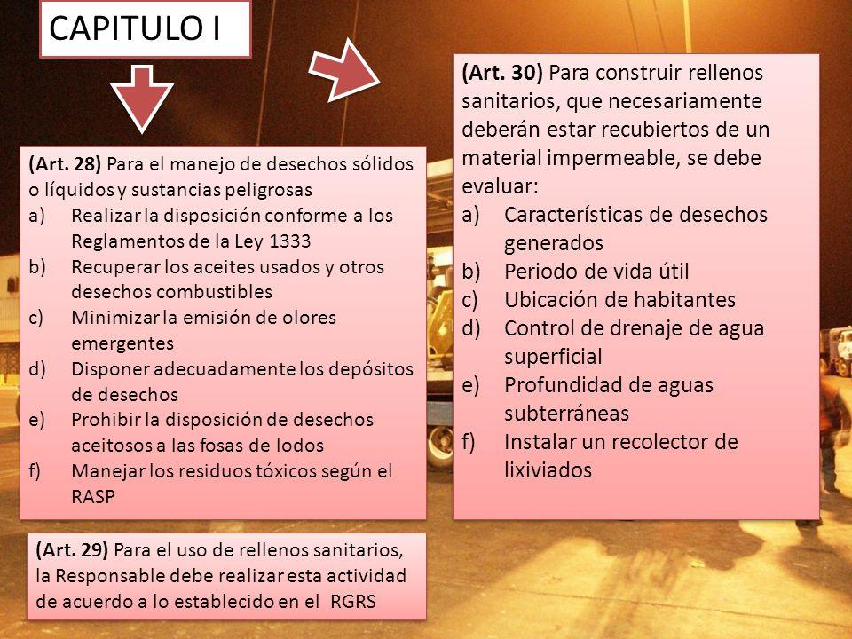 CAPITULO I (Art. 30) Para construir rellenos sanitarios, que necesariamente deberán estar recubiertos de un material impermeable, se debe evaluar: