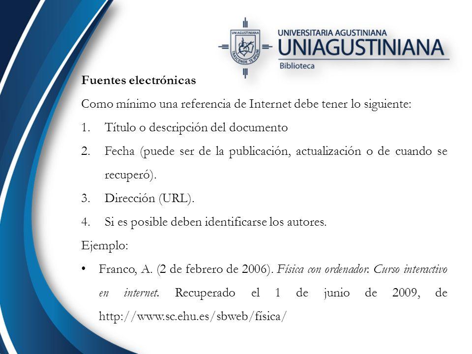 Fuentes electrónicas Como mínimo una referencia de Internet debe tener lo siguiente: Título o descripción del documento.
