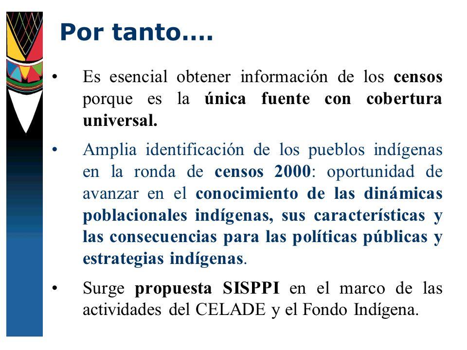 Por tanto….Es esencial obtener información de los censos porque es la única fuente con cobertura universal.