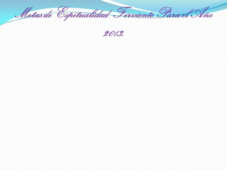 . Metas de Espitualidad Ferviente Para el Año 2013.