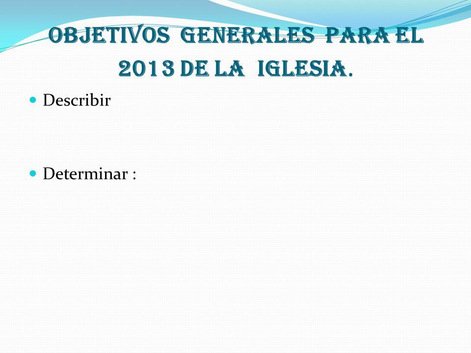 Objetivos generales para el 2013 de la Iglesia.