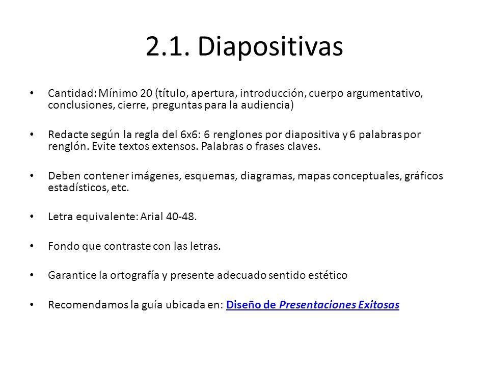 2.1. Diapositivas Cantidad: Mínimo 20 (título, apertura, introducción, cuerpo argumentativo, conclusiones, cierre, preguntas para la audiencia)