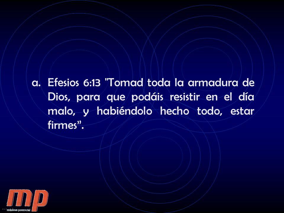 Efesios 6:13 Tomad toda la armadura de Dios, para que podáis resistir en el día malo, y habiéndolo hecho todo, estar firmes .