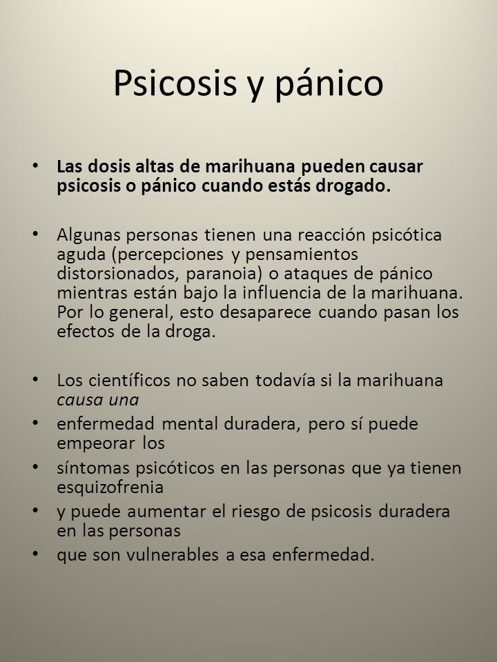 Psicosis y pánicoLas dosis altas de marihuana pueden causar psicosis o pánico cuando estás drogado.